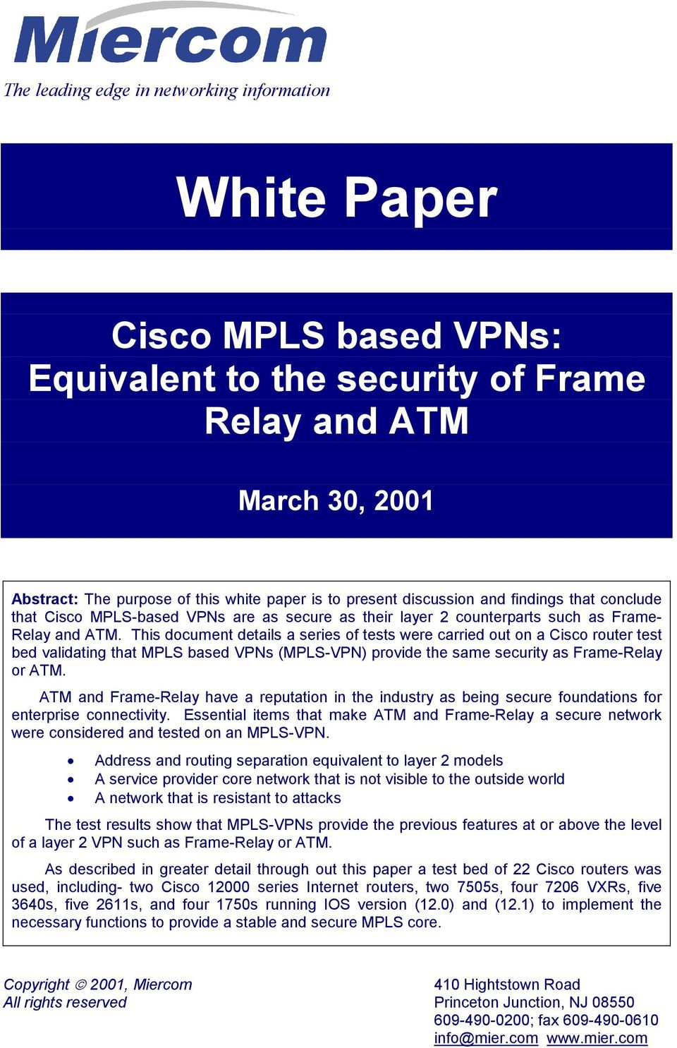 This document details a series of tests were carried out on a Cisco router test bed validating that MPLS based VPNs (MPLS-VPN) provide the same security as Frame-Relay or ATM.