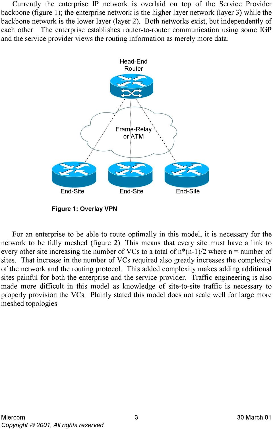 The enterprise establishes router-to-router communication using some IGP and the service provider views the routing information as merely more data.