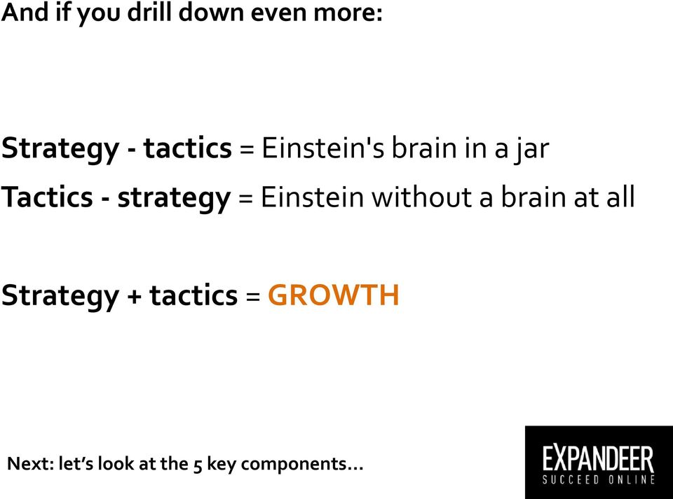 Einstein without a brain at all Tactics = Mechanisms, activities,