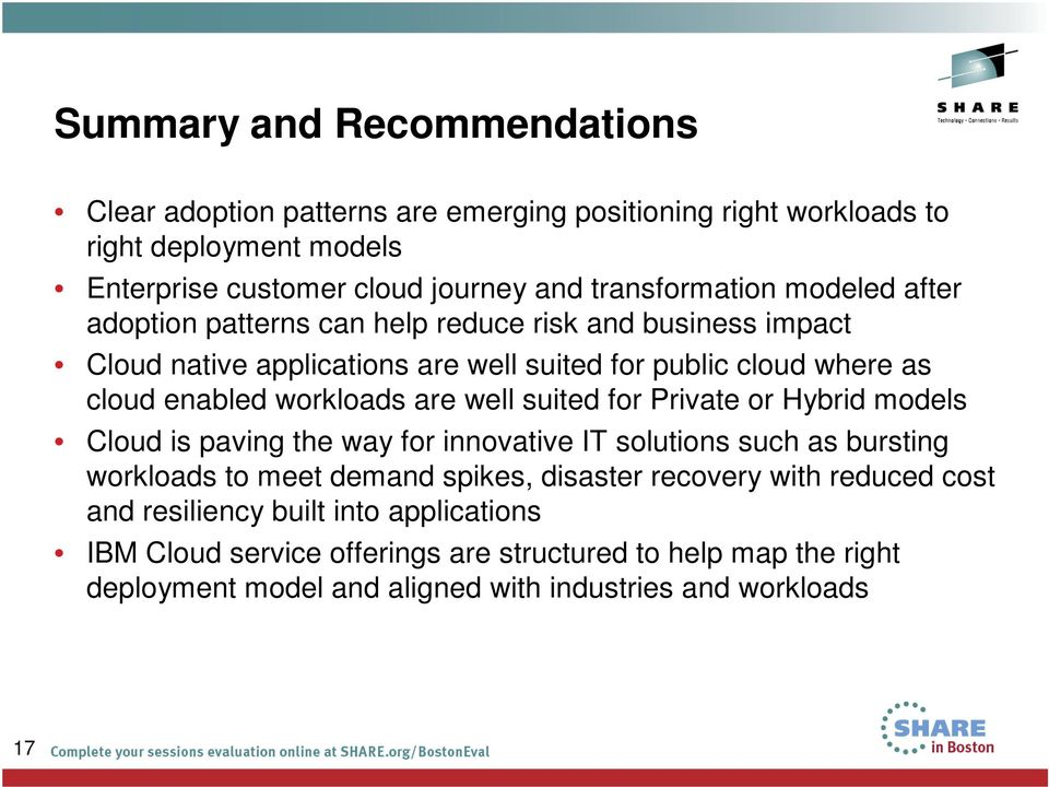 workloads are well suited for Private or Hybrid models Cloud is paving the way for innovative IT solutions such as bursting workloads to meet demand spikes, disaster