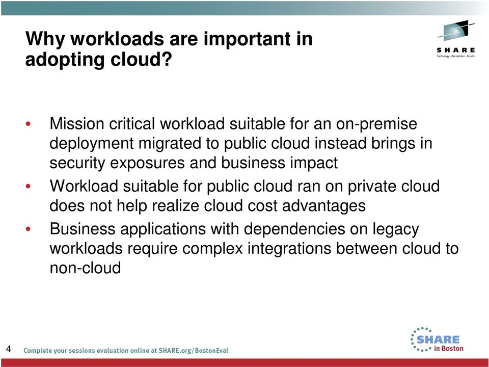 brings in security exposures and business impact Workload suitable for public cloud ran on private