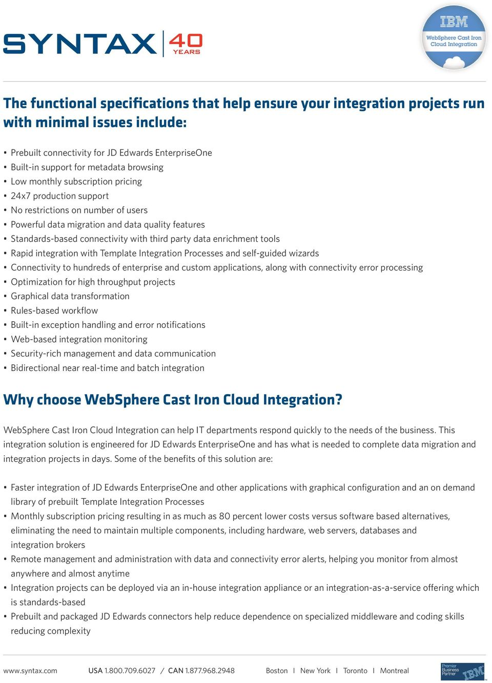 tools Rapid integration with Template Integration Processes and self-guided wizards Connectivity to hundreds of enterprise and custom applications, along with connectivity error processing