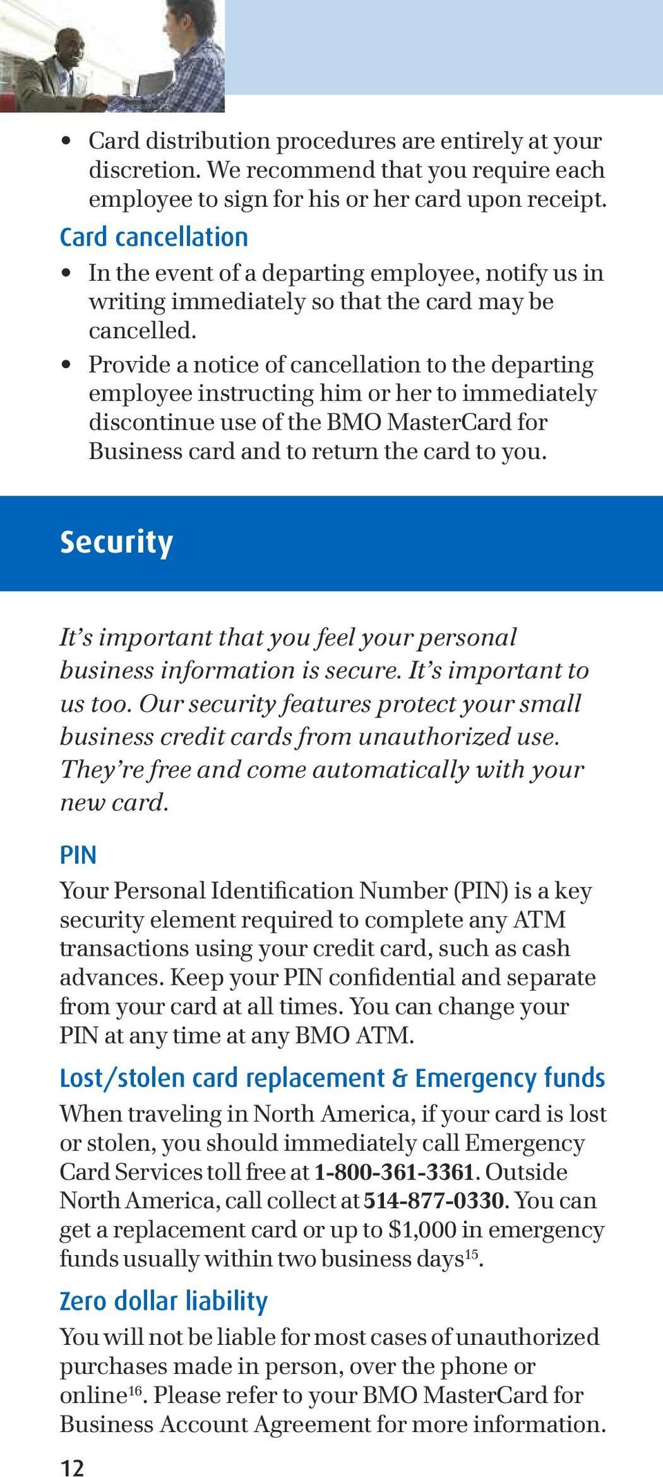 Provide a notice of cancellation to the departing employee instructing him or her to immediately discontinue use of the BMO MasterCard for Business card and to return the card to you.