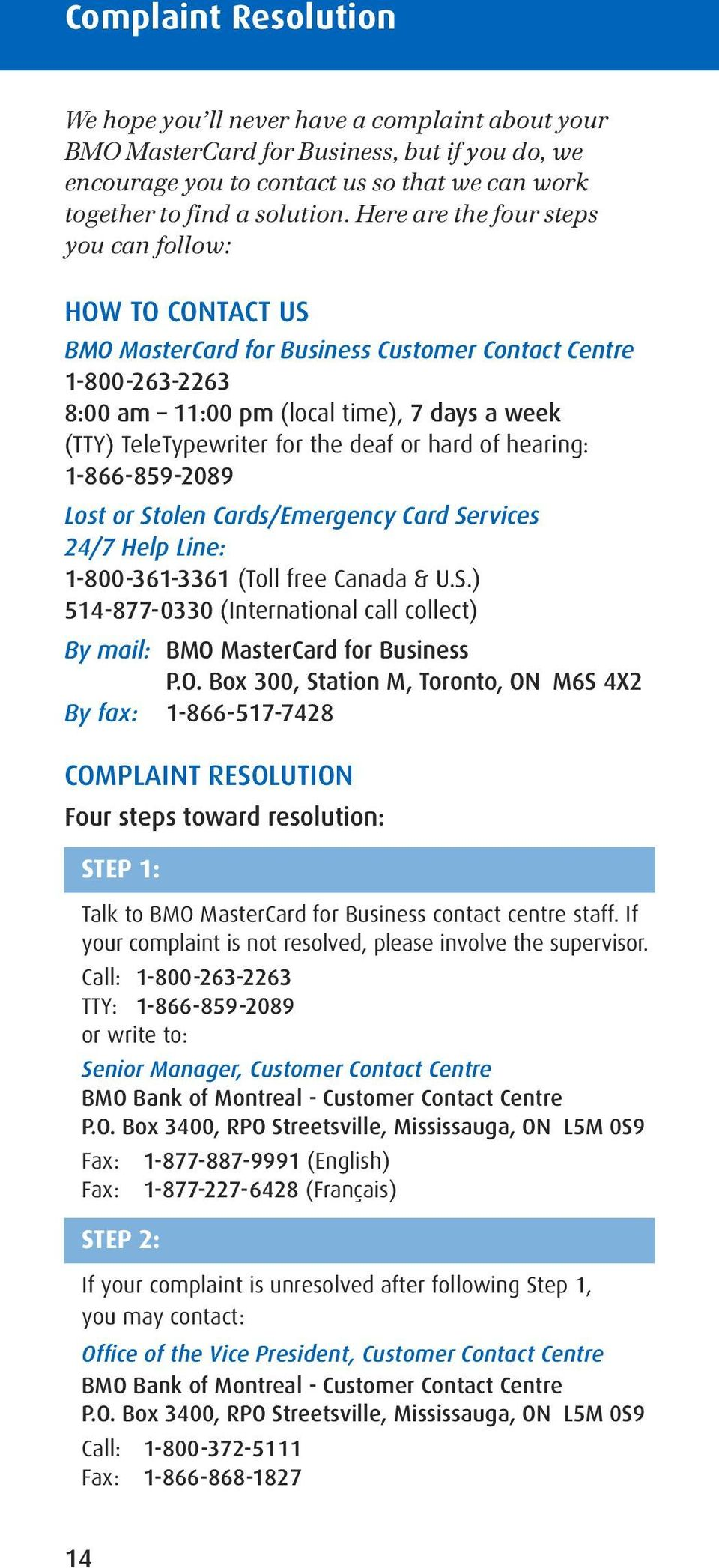 deaf or hard of hearing: 1-866-859-2089 Lost or Stolen Cards/Emergency Card Services 24/7 Help Line: 1-800-361-3361 (Toll free Canada & U.S.) 514-877-0330 (International call collect) By mail: BMO MasterCard for Business P.