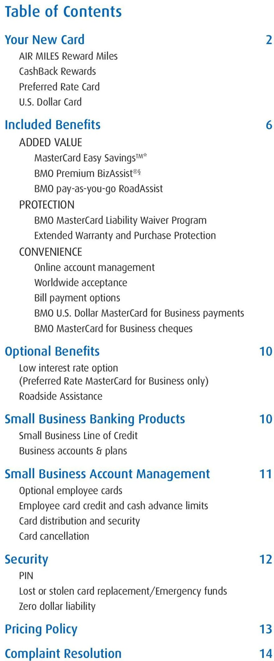 Dollar Card Included Benefits 6 ADDED VALUE MasterCard Easy Savings TM * BMO Premium BizAssist BMO pay-as-you-go RoadAssist PROTECTION BMO MasterCard Liability Waiver Program Extended Warranty and