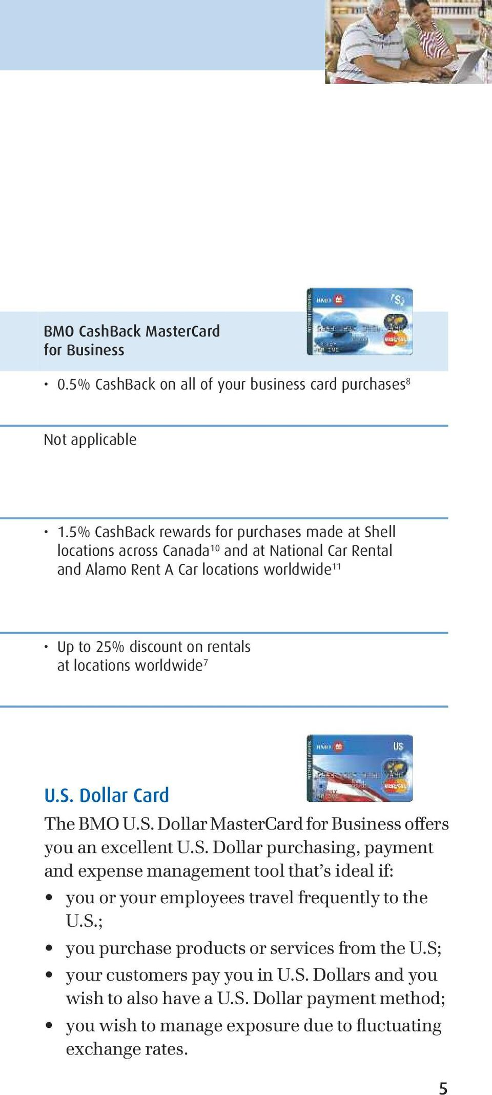 locations worldwide 7 U.S. Dollar Card The BMO U.S. Dollar MasterCard for Business offers you an excellent U.S. Dollar purchasing, payment and expense management tool that s ideal if: you or your employees travel frequently to the U.
