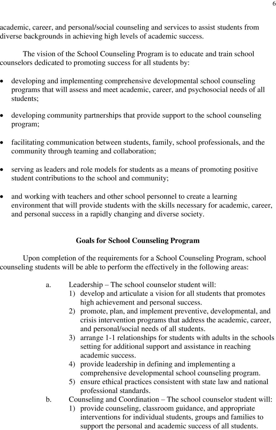school counseling programs that will assess and meet academic, career, and psychosocial needs of all students; developing community partnerships that provide support to the school counseling program;