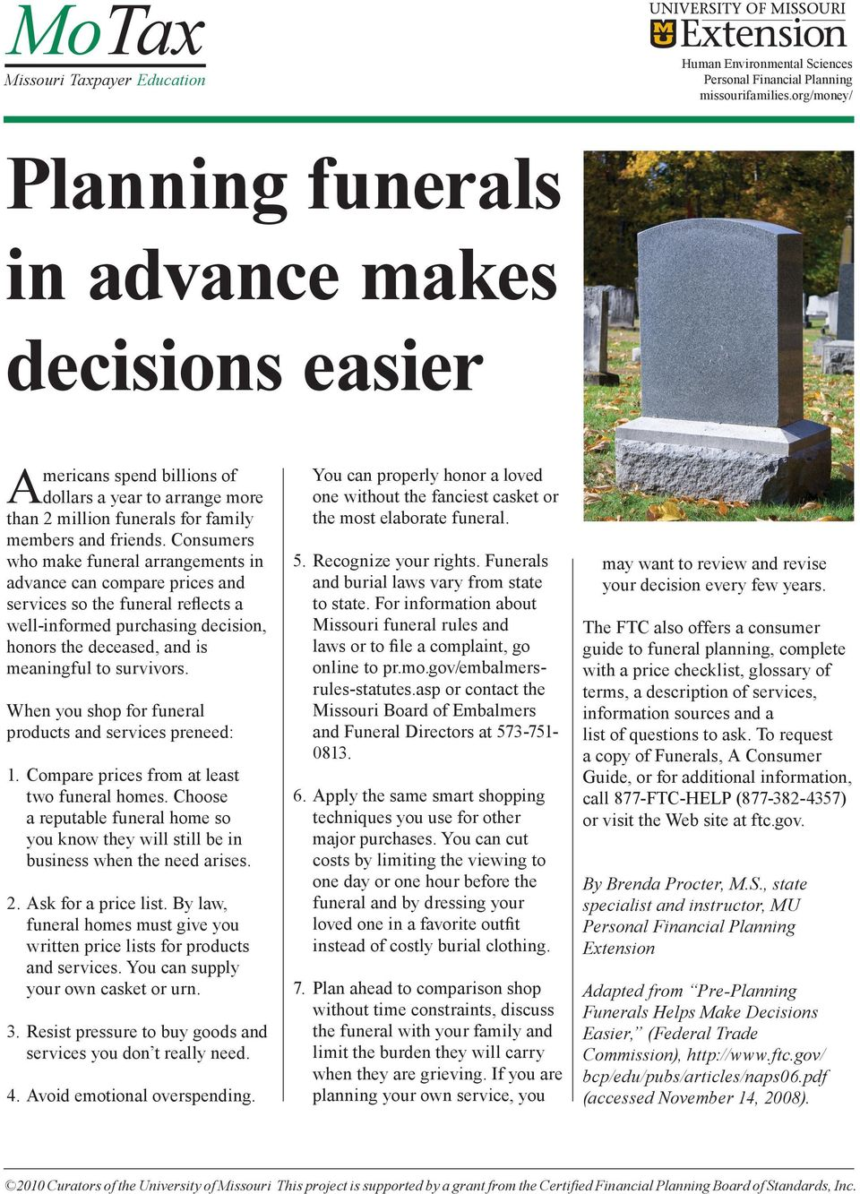 Consumers who make funeral arrangements in advance can compare prices and services so the funeral reflects a well-informed purchasing decision, honors the deceased, and is meaningful to survivors.