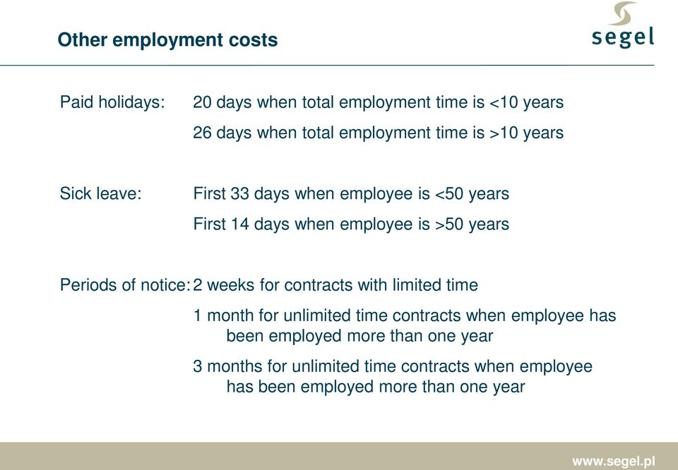 Periods of notice: 2 weeks for contracts with limited time 1 month for unlimited time contracts when employee has