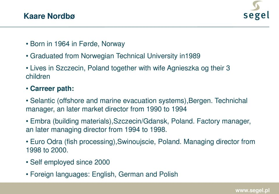 Technichal manager, an later market director from 1990 to 1994 Embra (building materials),szczecin/gdansk, Poland.