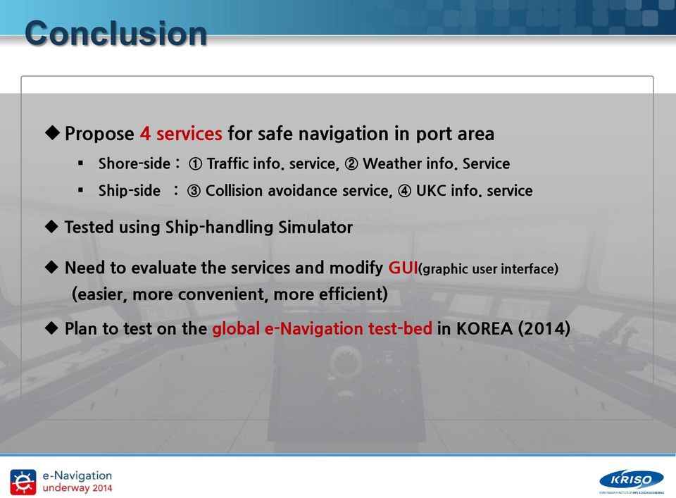 service Tested using Ship-handling Simulator Need to evaluate the services and modify GUI(graphic