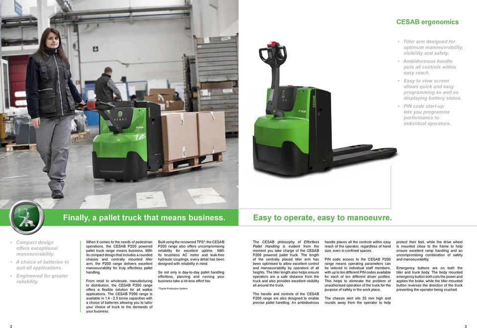 Finally, a pallet truck that means business. Easy to operate, easy to manoeuvre. Compact design offers exceptional manoeuvrability. A choice of batteries to suit all applications.