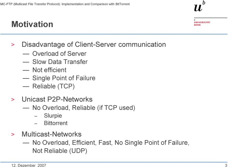 P2P-Networks No Overload, Reliable (if TCP used) Slurpie Bittorrent >