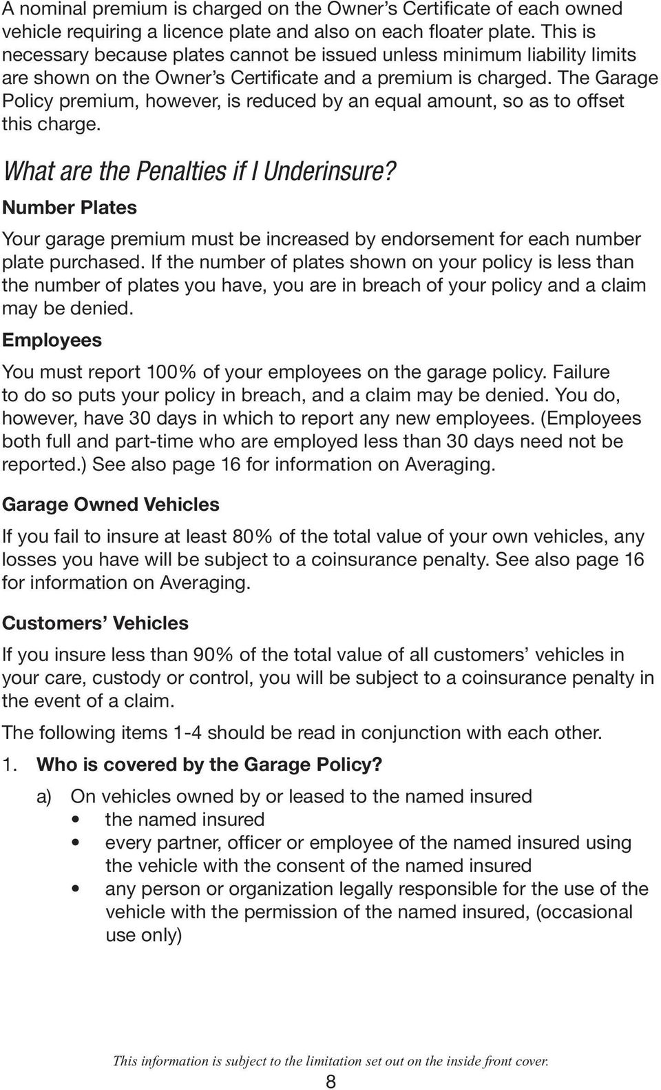 The Garage Policy premium, however, is reduced by an equal amount, so as to offset this charge. What are the Penalties if I Underinsure?
