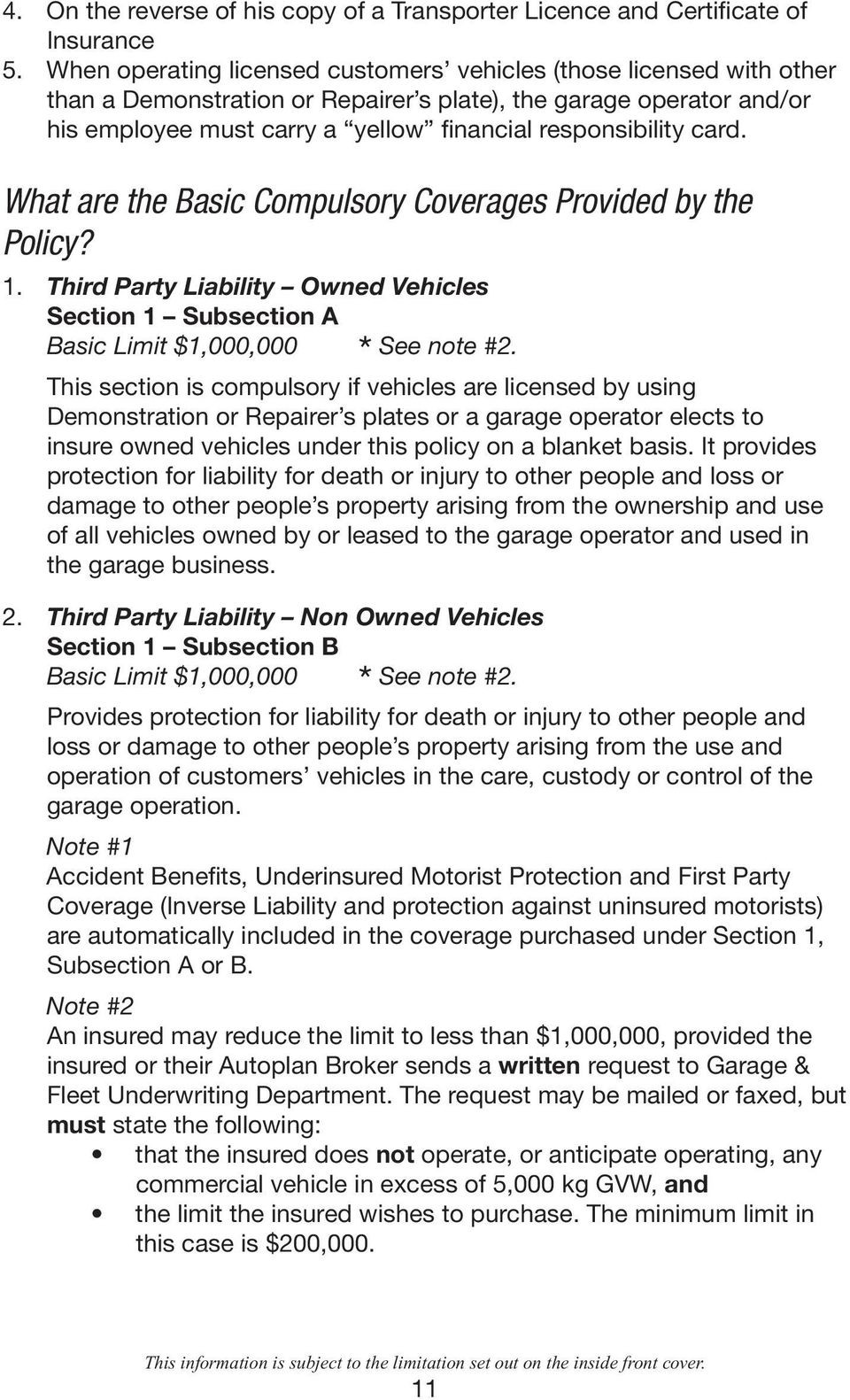 card. What are the Basic Compulsory Coverages Provided by the Policy? 1. Third Party Liability Owned Vehicles Section 1 Subsection A Basic Limit $1,000,000 * See note #2.