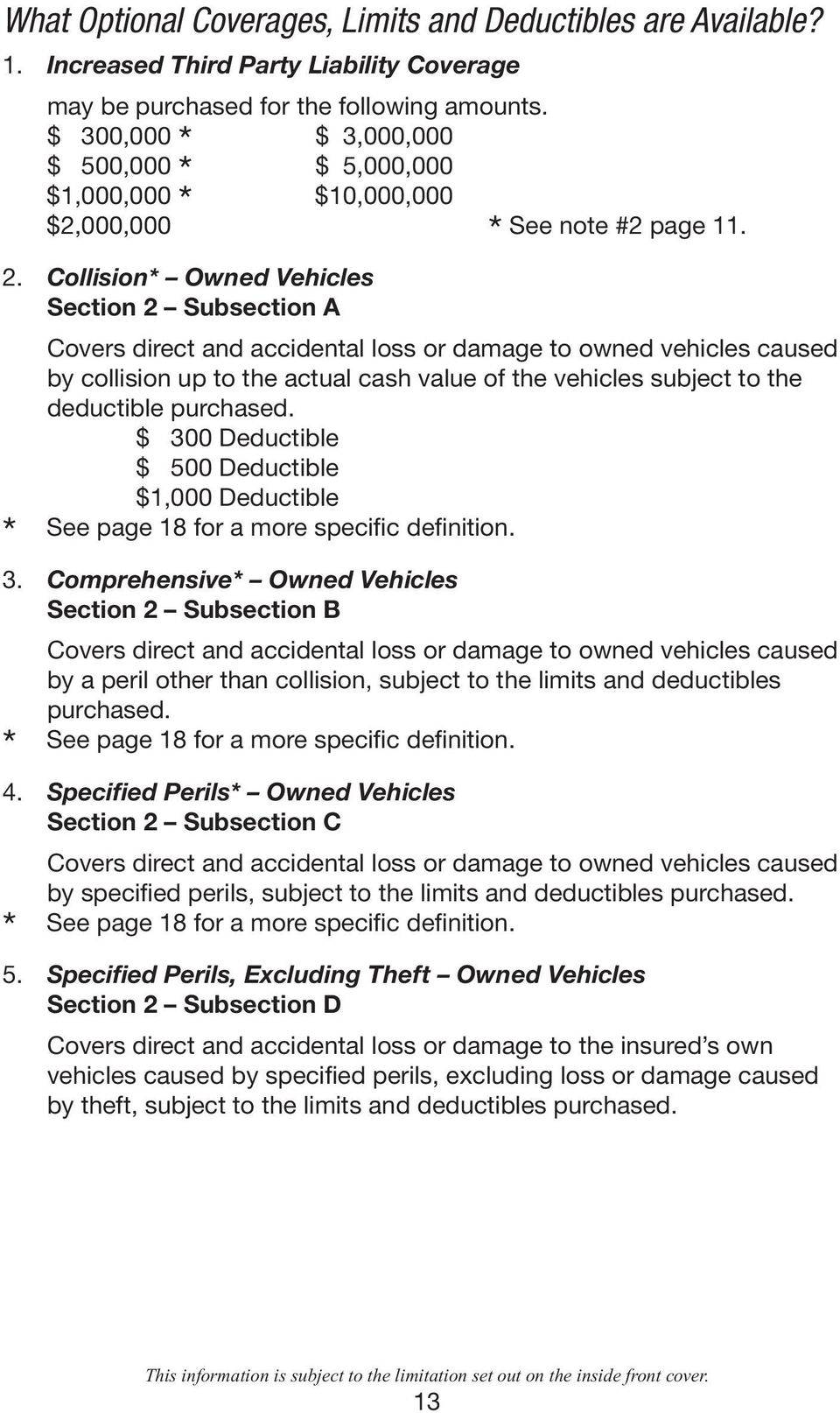 Collision* Owned Vehicles Section 2 Subsection A * Covers direct and accidental loss or damage to owned vehicles caused by collision up to the actual cash value of the vehicles subject to the