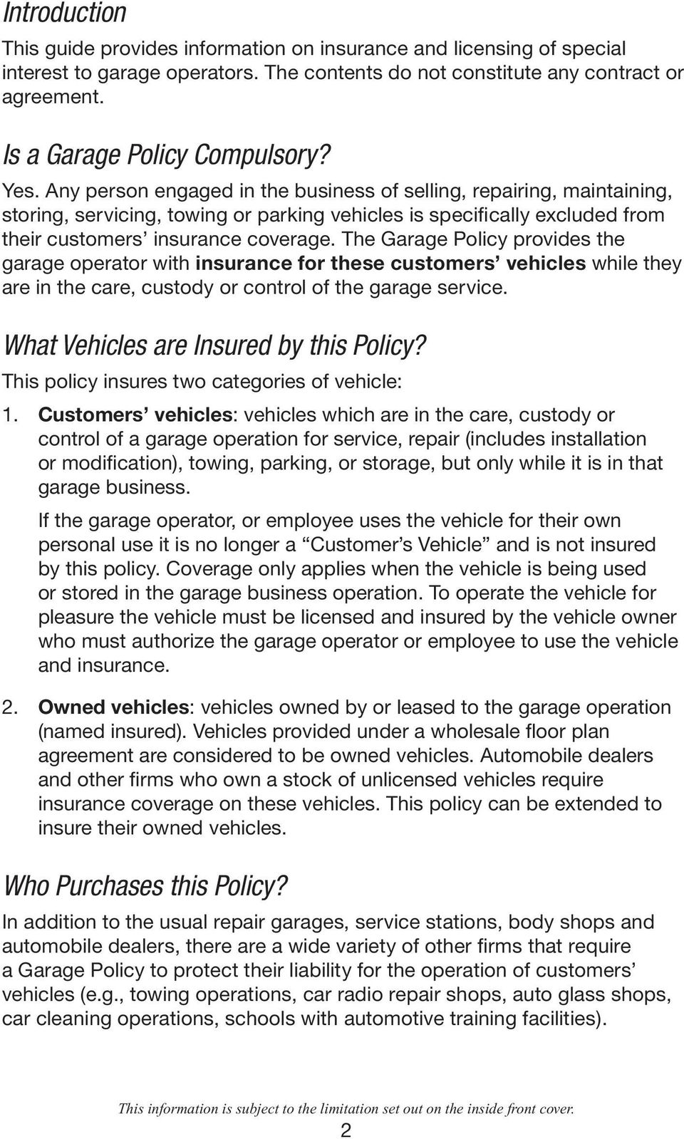 Any person engaged in the business of selling, repairing, maintaining, storing, serv ic ing, towing or parking vehicles is specifi cally excluded from their customers insurance coverage.