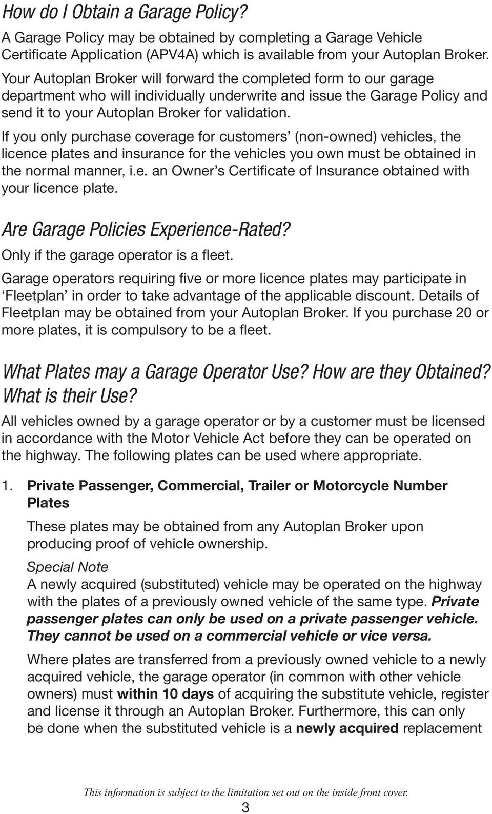 If you only purchase coverage for customers (non-owned) vehicles, the licence plates and insurance for the vehicles you own must be obtained in the normal manner, i.e. an Owner s Certificate of Insurance obtained with your licence plate.