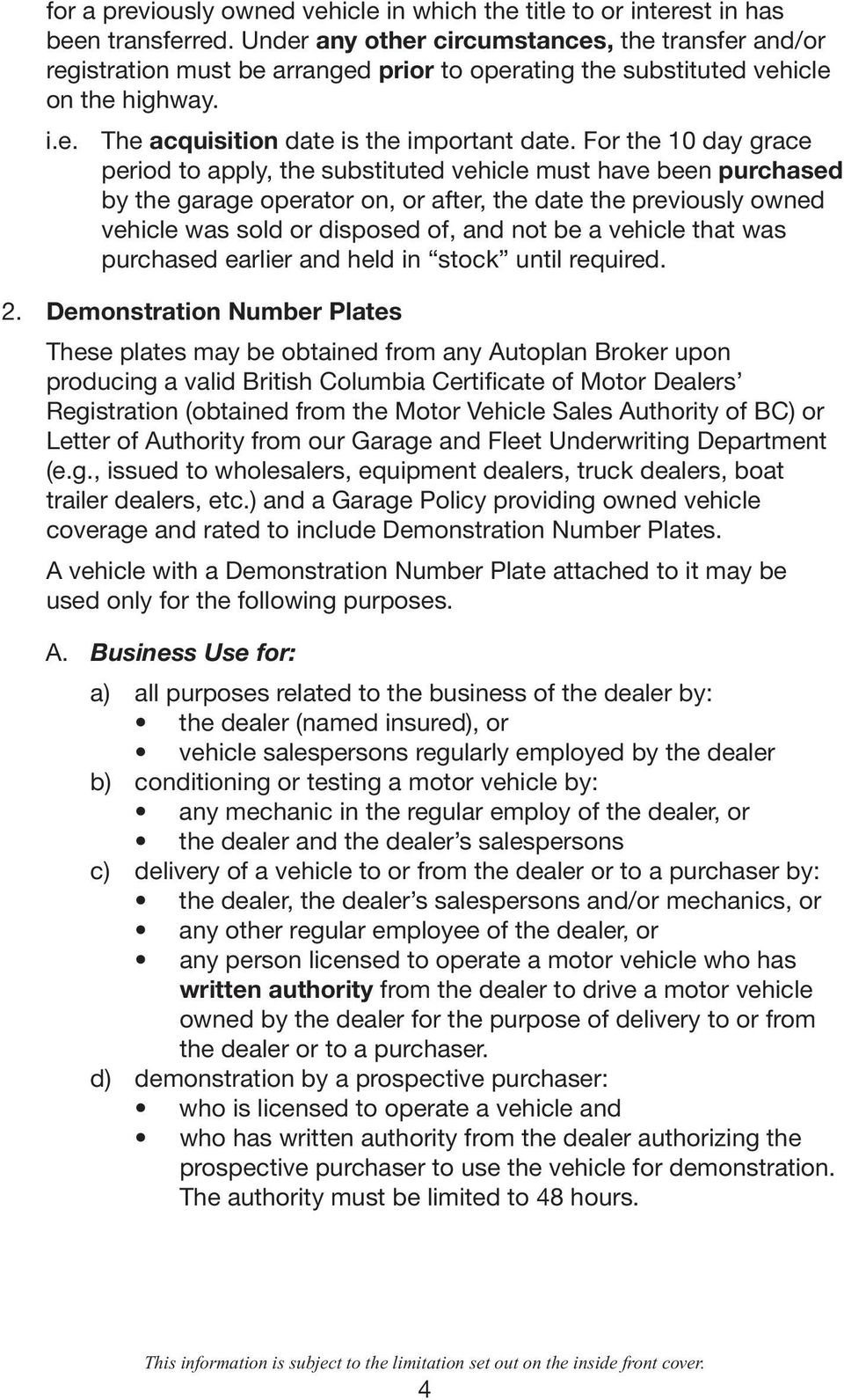 For the 10 day grace period to apply, the substituted vehicle must have been pur chased by the garage operator on, or after, the date the previously owned vehicle was sold or disposed of, and not be