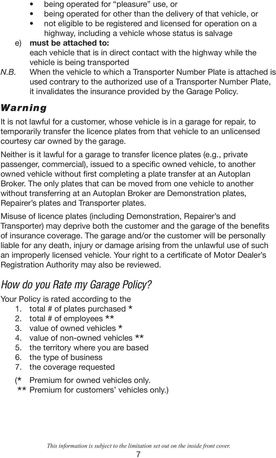 When the vehicle to which a Transporter Number Plate is attached is used contrary to the authorized use of a Transporter Number Plate, it invalidates the insurance provided by the Garage Policy.
