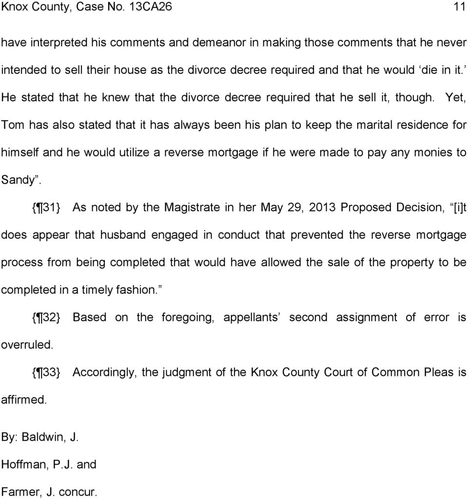 He stated that he knew that the divorce decree required that he sell it, though.