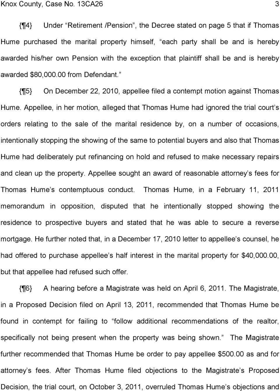 exception that plaintiff shall be and is hereby awarded $80,000.00 from Defendant. { 5} On December 22, 2010, appellee filed a contempt motion against Thomas Hume.