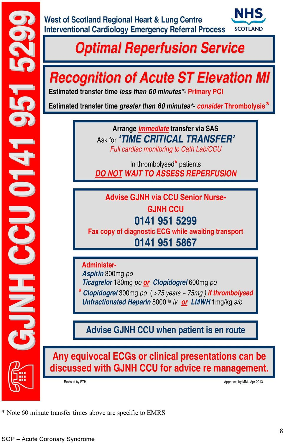 monitoring to Cath Lab/CCU In thrombolysed* patients DO NOT WAIT TO ASSESS REPERFUSION Advise GJNH via CCU Senior Nurse- GJNH CCU 0141 951 5299 Fax copy of diagnostic ECG while awaiting transport