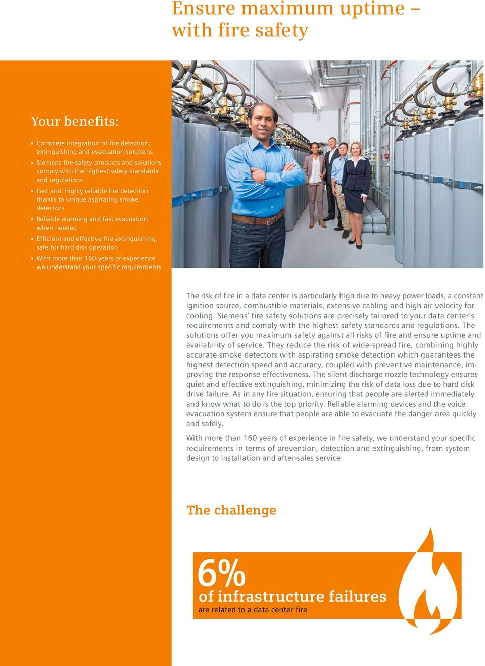 extinguishing, safe for hard disk operation With more than 160 years of experience we understand your specific requirements The risk of fire in a data center is particularly high due to heavy power