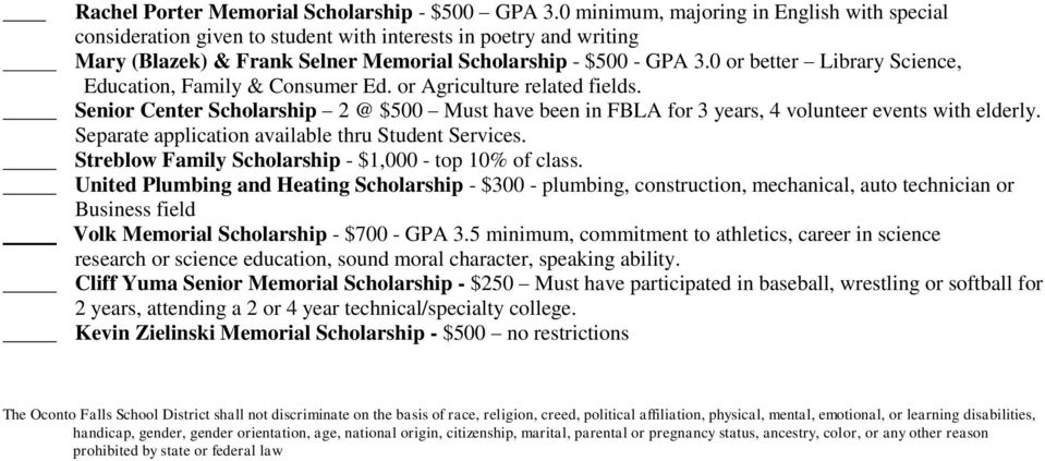 0 or better Library Science, Education, Family & Consumer Ed. or Agriculture related fields. Senior Center Scholarship 2 @ $500 Must have been in FBLA for 3 years, 4 volunteer events with elderly.