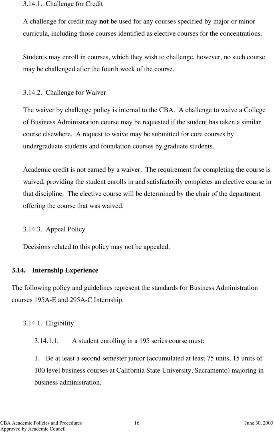 Challenge for Waiver The waiver by challenge policy is internal to the CBA.