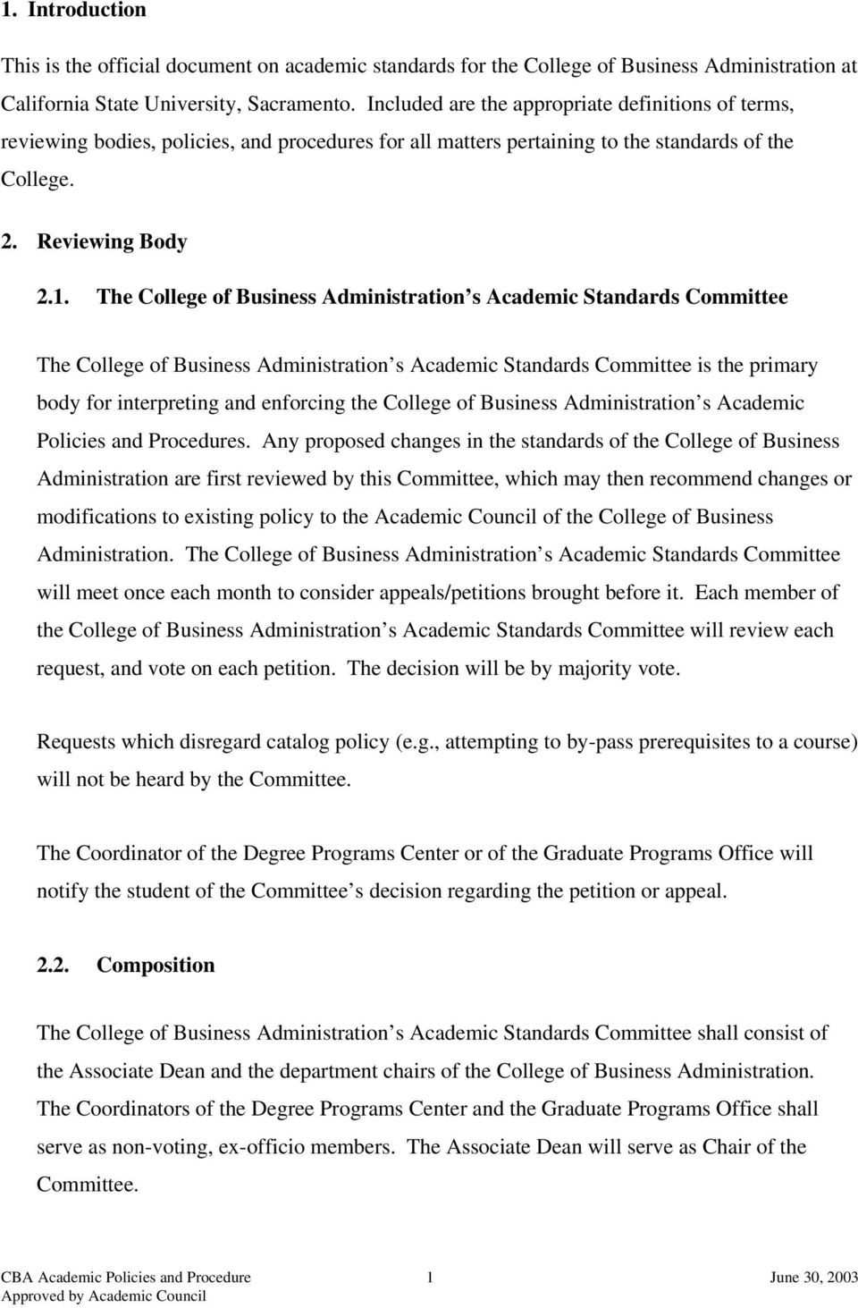 The College of Business Administration s Academic Standards Committee The College of Business Administration s Academic Standards Committee is the primary body for interpreting and enforcing the