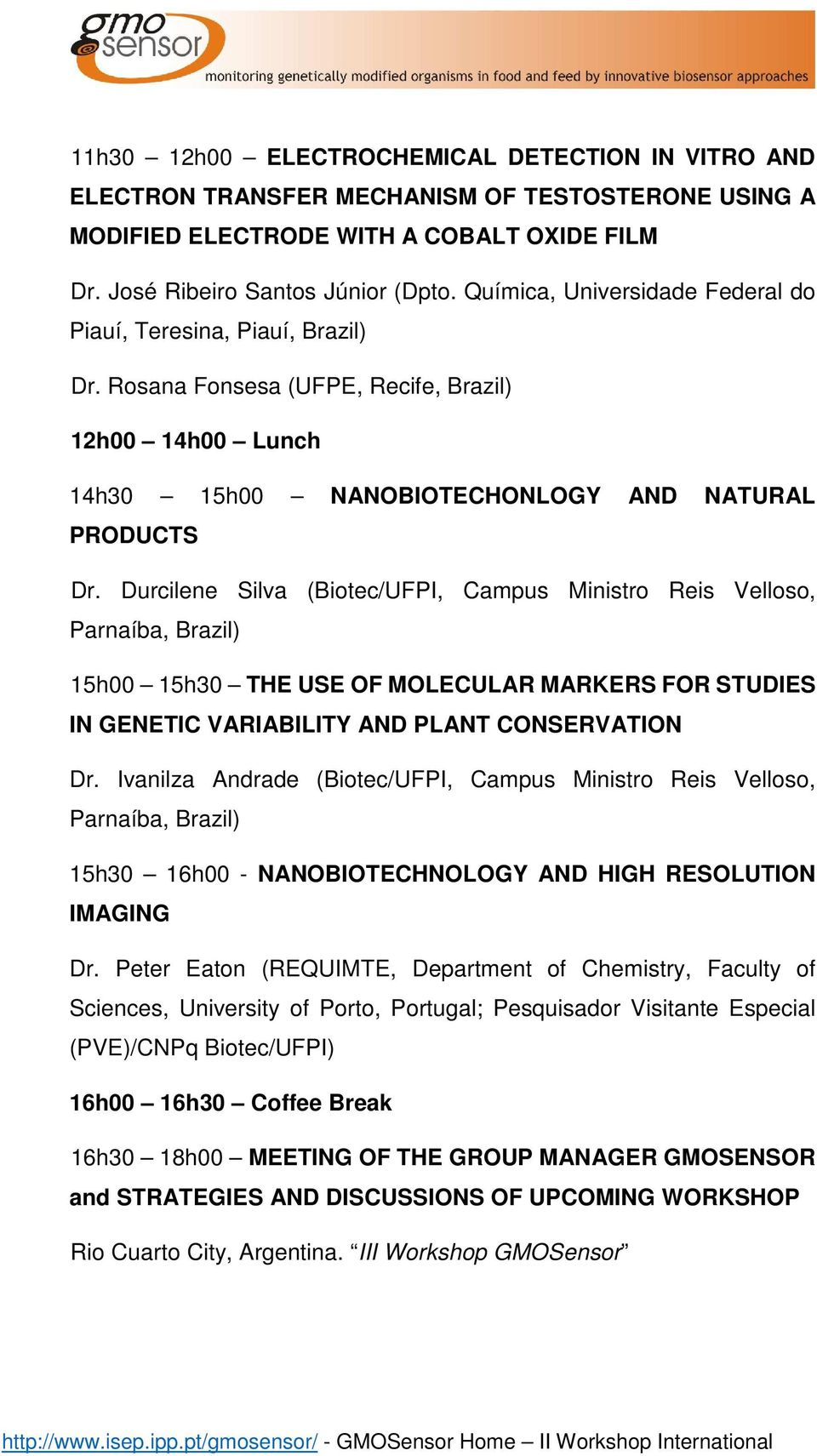 Durcilene Silva (Biotec/UFPI, Campus Ministro Reis Velloso, Parnaíba, Brazil) 15h00 15h30 THE USE OF MOLECULAR MARKERS FOR STUDIES IN GENETIC VARIABILITY AND PLANT CONSERVATION Dr.