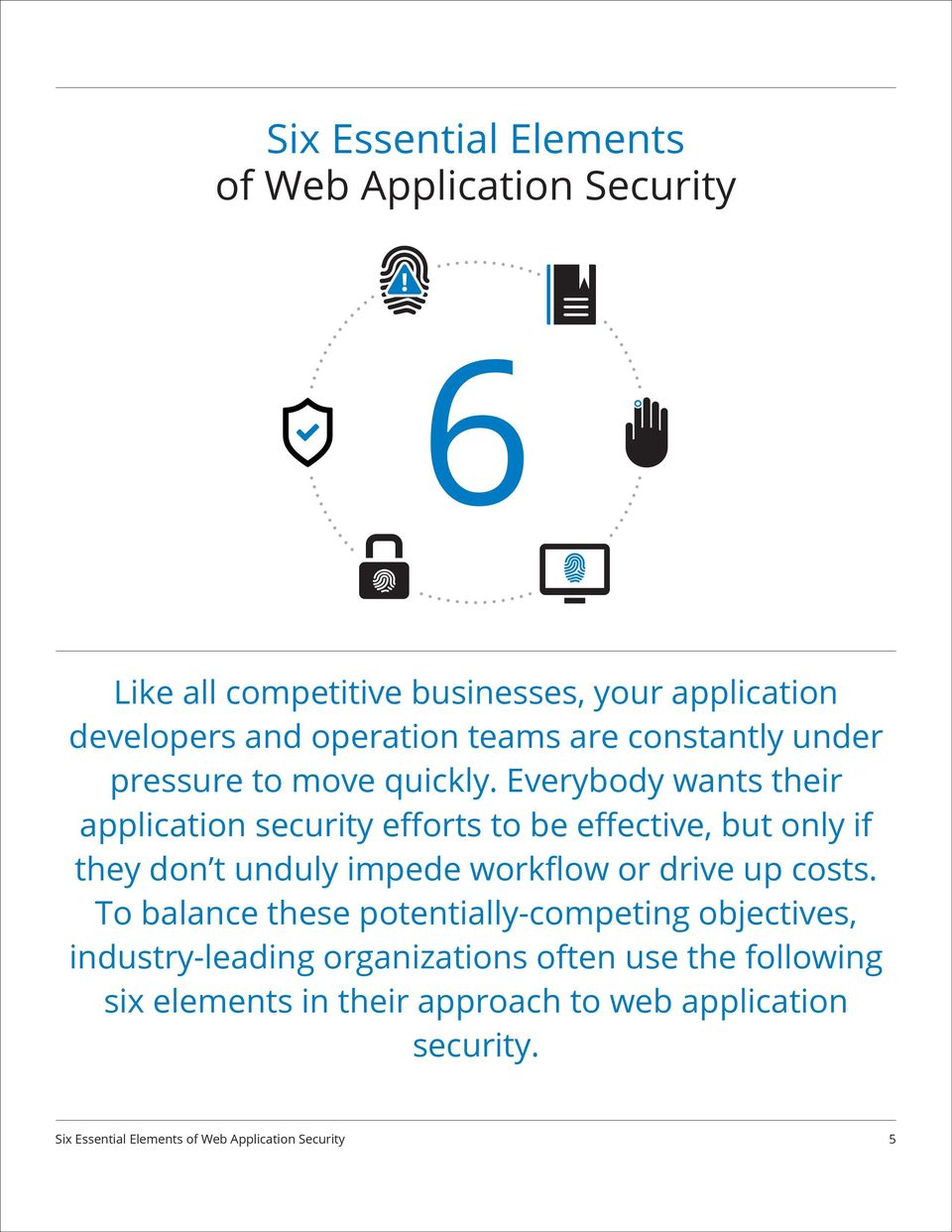 Everybody wants their application security efforts to be effective, but only if they don t unduly impede workflow or drive up costs.