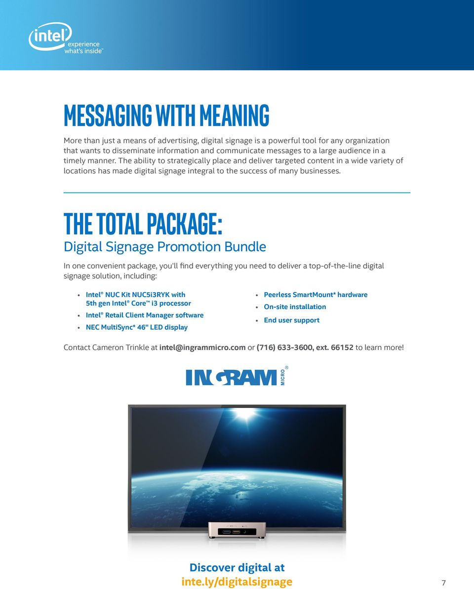 The Total Package: Digital Signage Promotion Bundle In one convenient package, you ll find everything you need to deliver a top-of-the-line digital signage solution, including: Intel NUC Kit