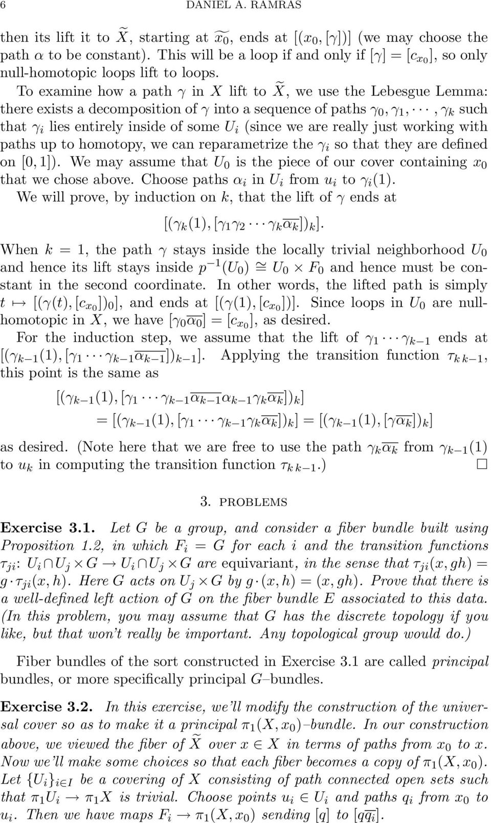 To examine how a path γ in X lift to X, we use the Lebesgue Lemma: there exists a decomposition of γ into a sequence of paths γ 0, γ 1,, γ k such that γ i lies entirely inside of some U i (since we