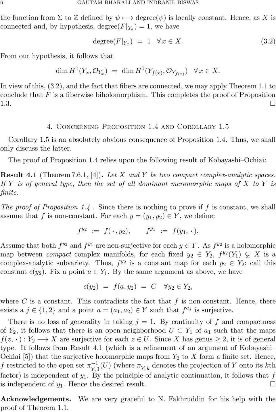 In view of this, (3.2), and the fact that fibers are connected, we may apply Theorem 1.1 to conclude that F is a fiberwise biholomorphism. This completes the proof of Proposition 1.3. 4.