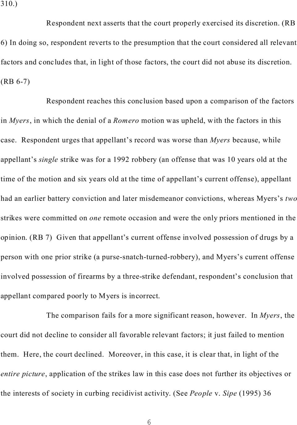 (RB 6-7) Respondent reaches this conclusion based upon a comparison of the factors in Myers, in which the denial of a Romero motion was upheld, with the factors in this case.