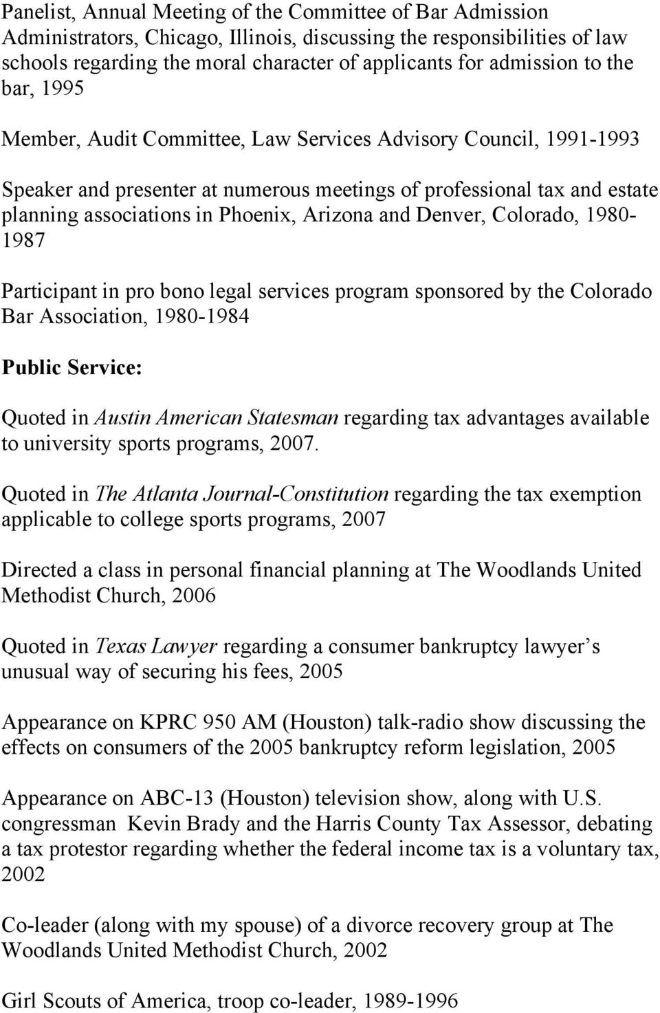 and Denver, Colorado, 1980-1987 Participant in pro bono legal services program sponsored by the Colorado Bar Association, 1980-1984 Public Service: Quoted in Austin American Statesman regarding tax