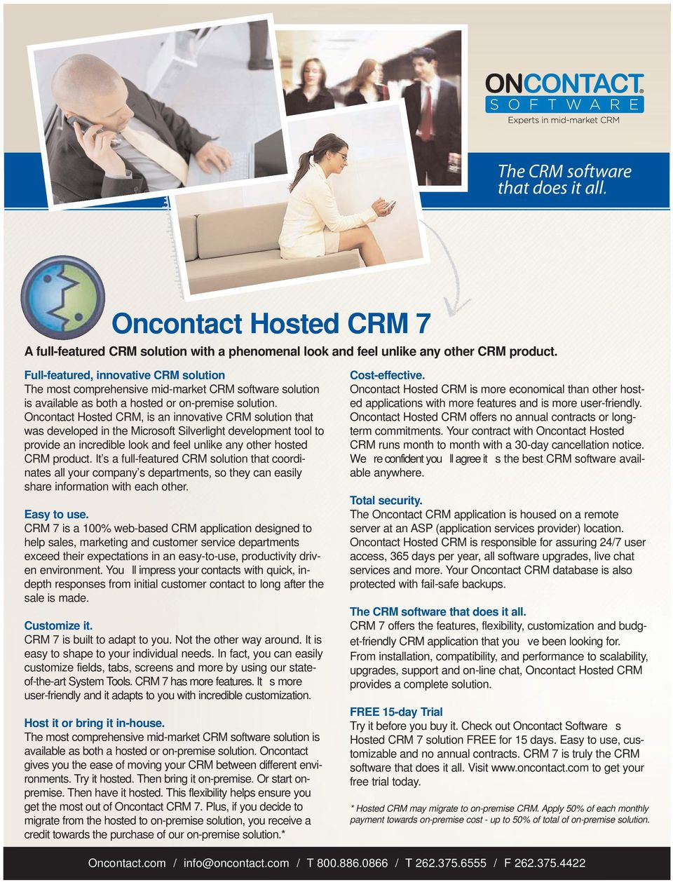 Oncontact Hosted CRM, is an innovative CRM solution that was developed in the Microsoft Silverlight development tool to provide an incredible look and feel unlike any other hosted CRM product.