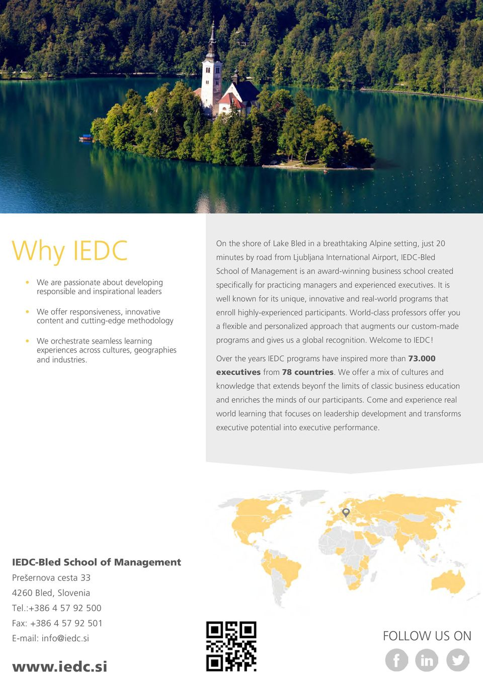 On the shore of Lake Bled in a breathtaking Alpine setting, just 20 minutes by road from Ljubljana International Airport, IEDC-Bled School of Management is an award-winning business school created