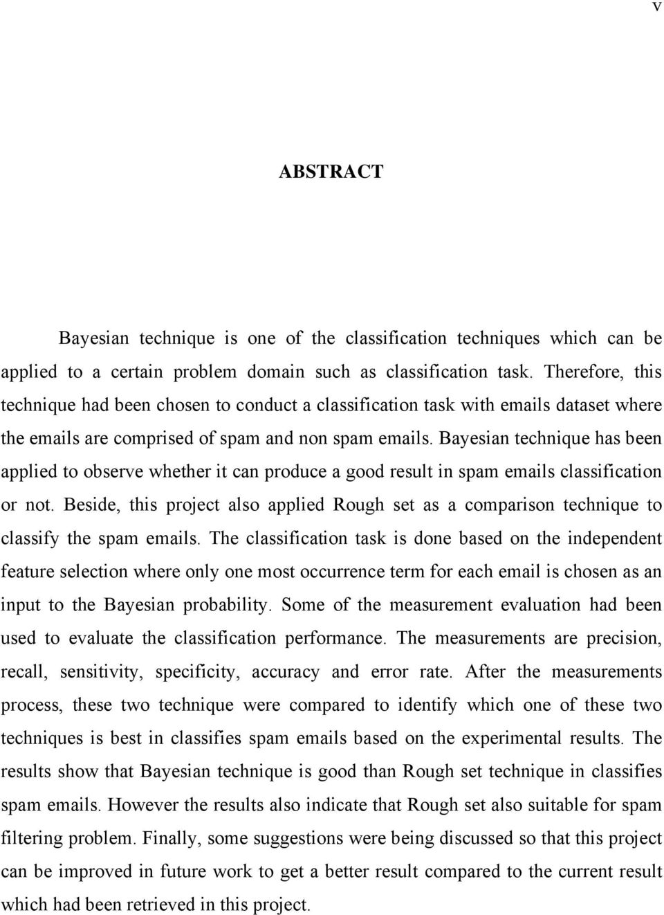 Bayesian technique has been applied to observe whether it can produce a good result in spam emails classification or not.