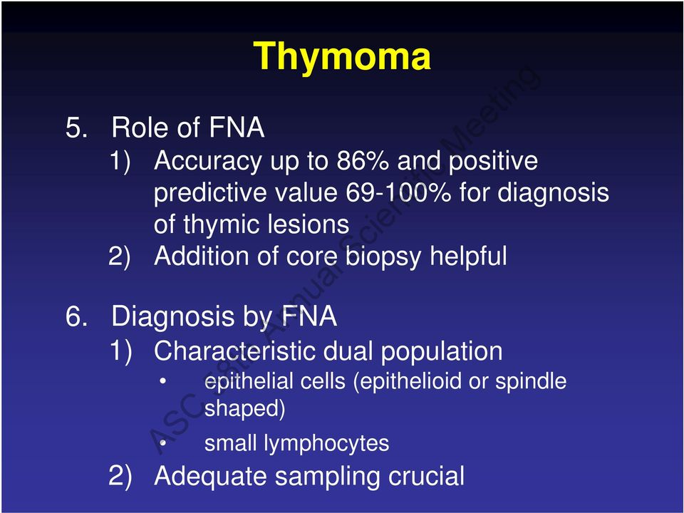 for diagnosis of thymic lesions 2) Addition of core biopsy helpful 6.