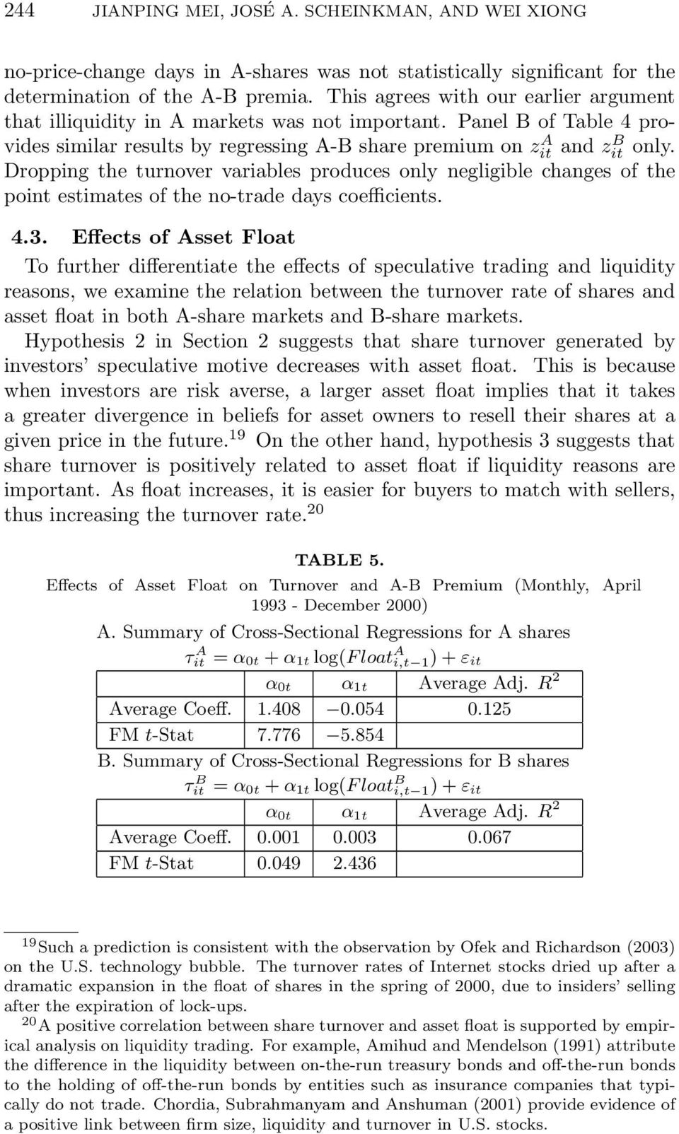 Dropping the turnover variables produces only negligible changes of the point estimates of the no-trade days coefficients. 4.3.