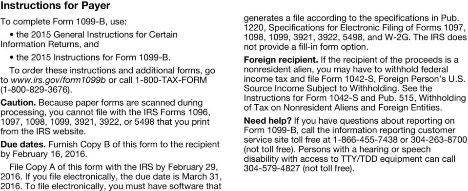 Because paper forms are scanned during processing, you cannot file with the IRS Forms 1096, 1097, 1098, 1099, 3921, 3922, or 5498 that you print from the IRS website. Due dates.