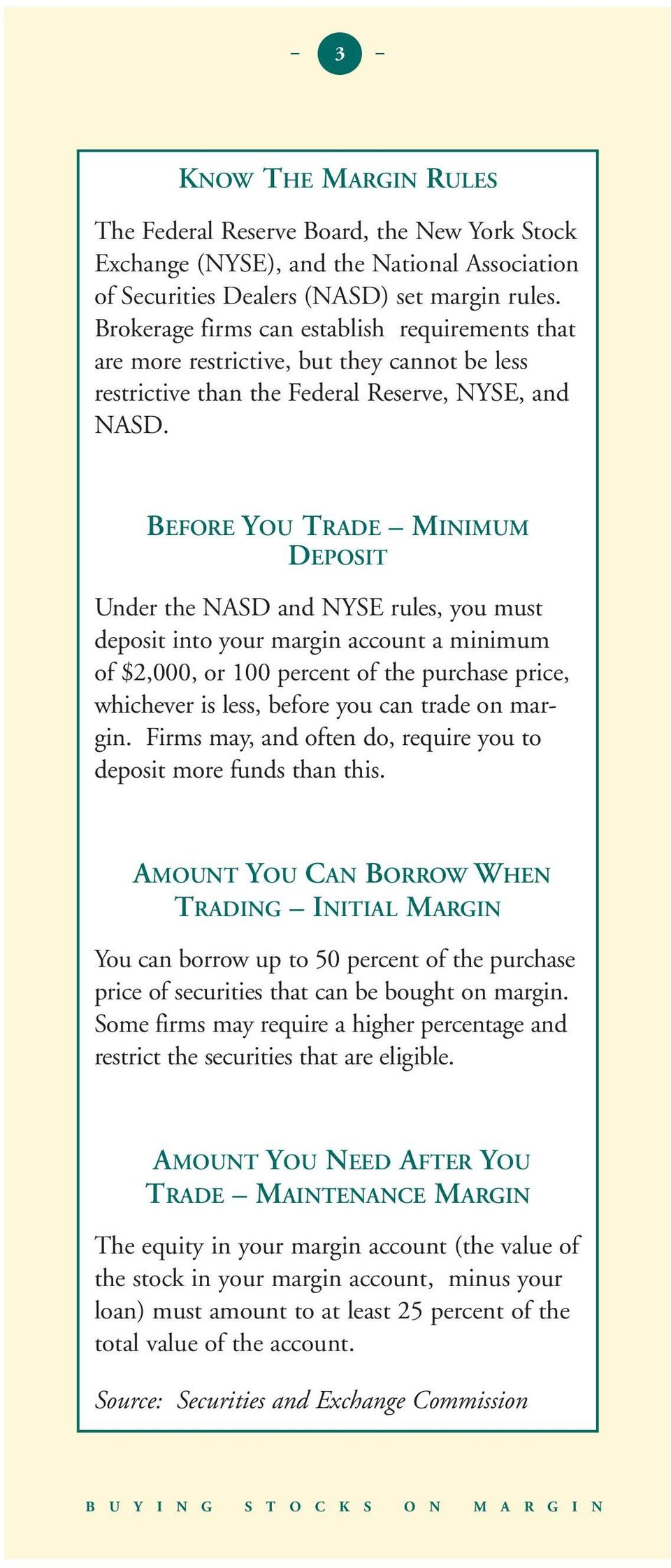 BEFORE YOU TRADE MINIMUM DEPOSIT Under the NASD and NYSE rules, you must deposit into your margin account a minimum of 2,000, or 100 percent of the purchase price, whichever is less, before you can