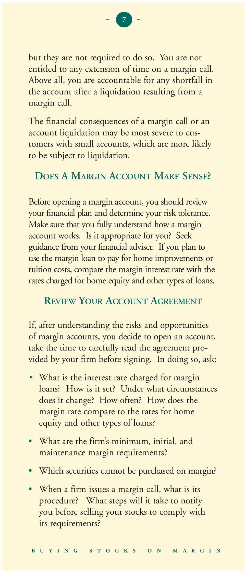The financial consequences of a margin call or an account liquidation may be most severe to customers with small accounts, which are more likely to be subject to liquidation.