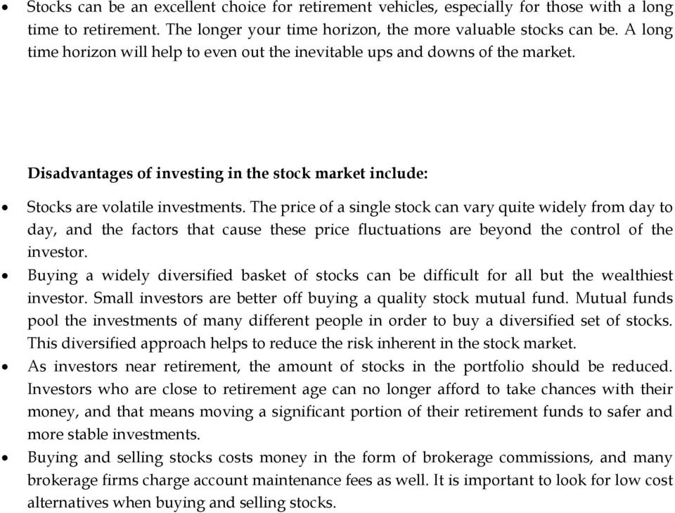 The price of a single stock can vary quite widely from day to day, and the factors that cause these price fluctuations are beyond the control of the investor.