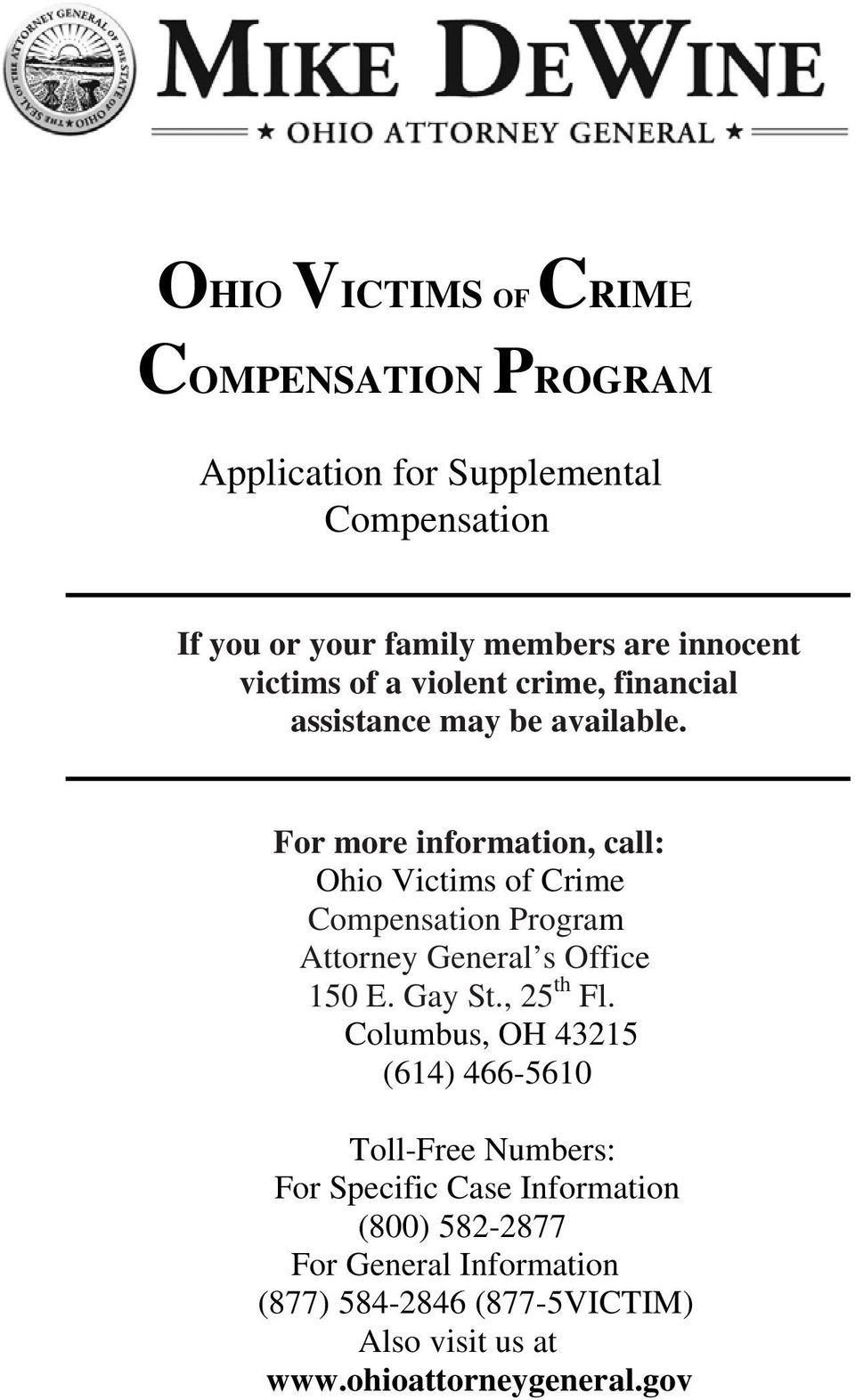 For more information, call: Ohio Victims of Crime Compensation Program Attorney General s Office 150 E. Gay St., 25 th Fl.