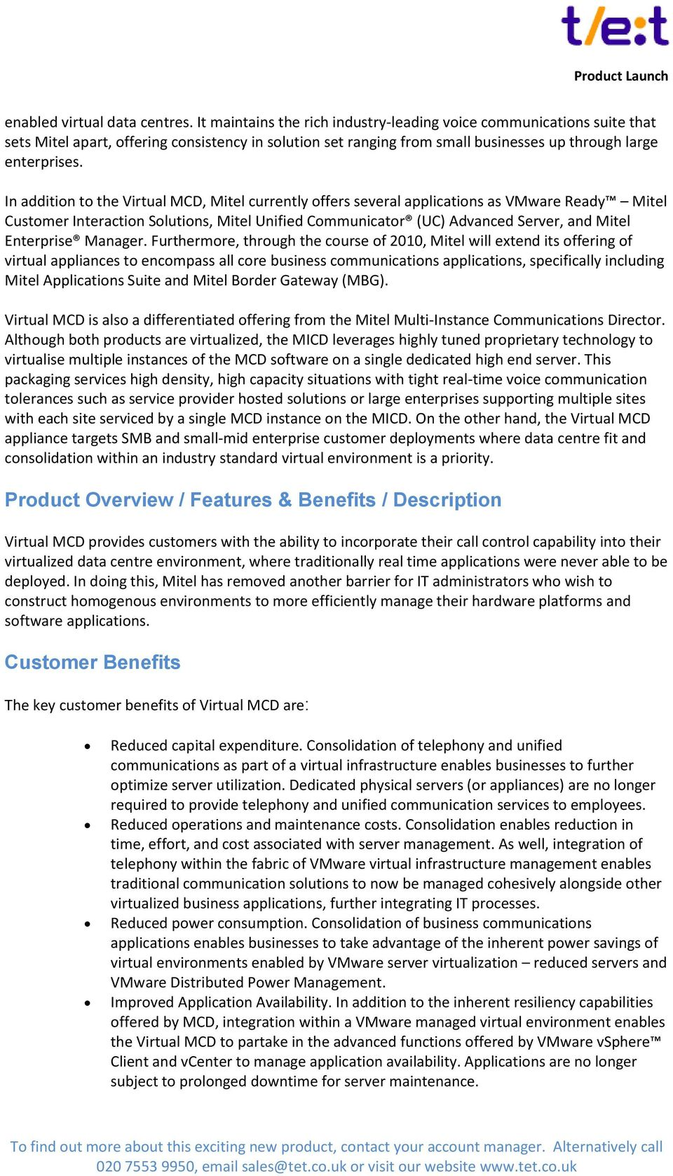 In addition to the Virtual MCD, Mitel currently offers several applications as VMware Ready Mitel Customer Interaction Solutions, Mitel Unified Communicator (UC) Advanced Server, and Mitel Enterprise