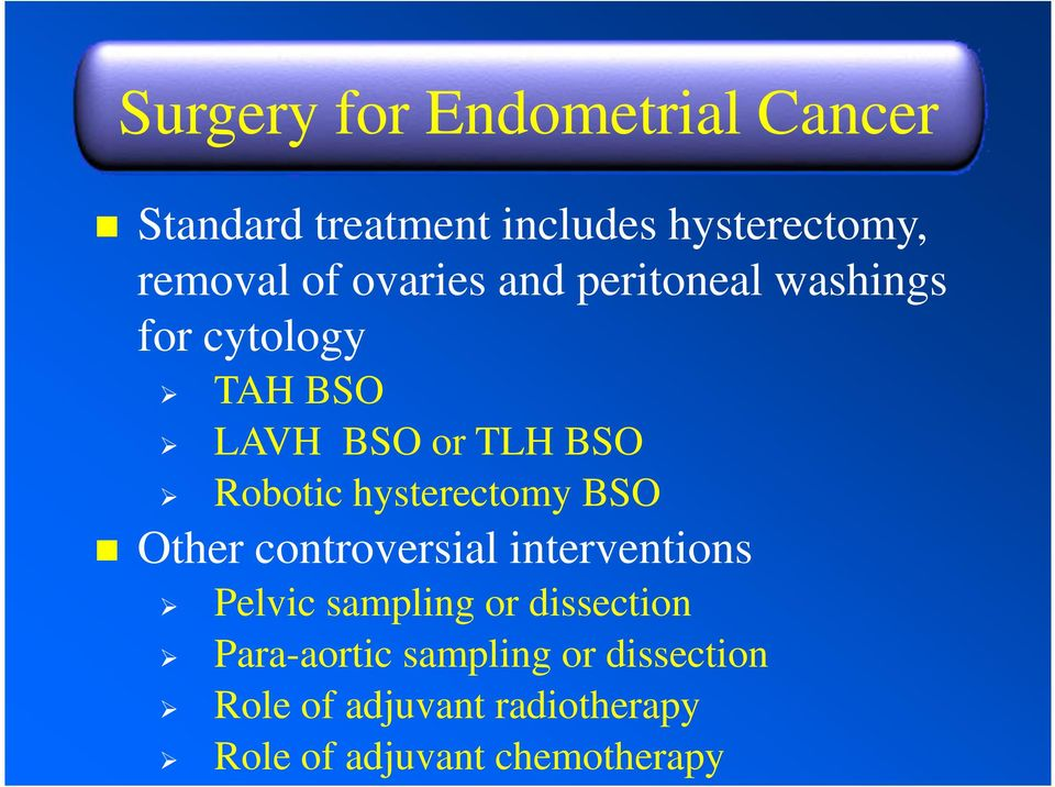 hysterectomy BSO Other controversial interventions Pelvic sampling or dissection